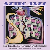 Aztec Jazz: Tom Russell and the Norwegian Wind Ensemble