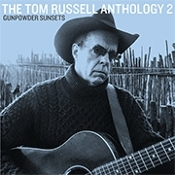 Gunpowder Sunsets: The Tom Russell Anthology 2
