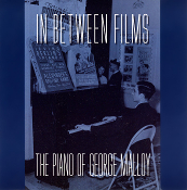 In Between Films – The Piano of George Malloy